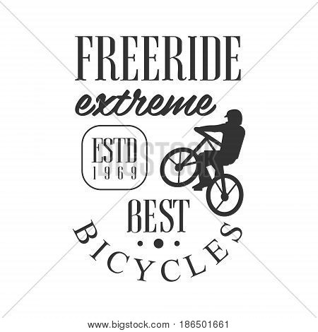 Freeride extreme best bicycles vintage label. Black and white vector Illustration for freeride club emblem