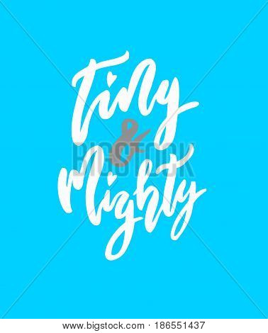 Tiny and mighty lettering. Family photography overlay. Baby photo album element. Hand drawn blue nursery design. handwritten brush pen calligraphy isolated. Vector illustration stock vector.