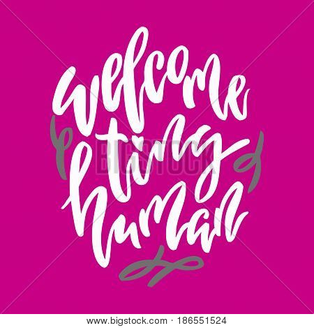 Welcome tiny human lettering. Family photography overlay. Baby photo album element. Hand drawn blue nursery design. handwritten brush pen calligraphy isolated. Vector illustration stock vector.