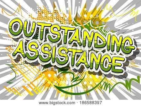Outstanding Assistance - Comic book style word on abstract background.