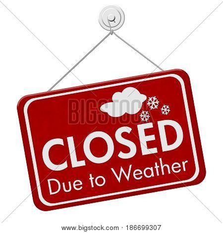 Closed due to weather sign A red sign with text Closed due to weather isolated over white 3D Illustration
