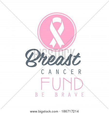 Breast cancer fund be brave label. Vector illustration in pink colors badge for breast cancer awareness poster, card, banner