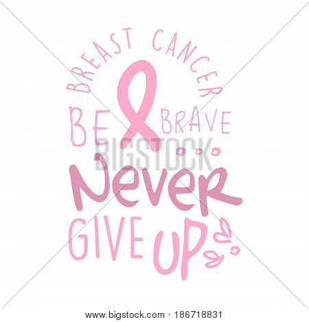 Breast cancer, be brave, never give up label. Hand drawn vector illustration in pink colors for breast cancer awareness badge for poster, card, banner