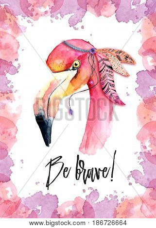 Watercolor pink Flamingo with feathers and incription Be brave  hand painted illustration