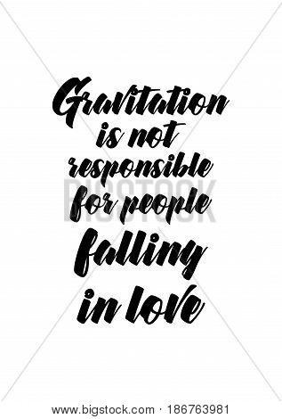Handwritten lettering positive quote about love to valentines day. Gravitation isn't responsible for people falling in love.