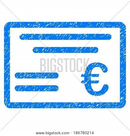 Grunge Euro Cheque icon with grunge design and dirty texture. Unclean vector blue pictogram for rubber seal stamp imitations and watermarks. Draft sign symbol.