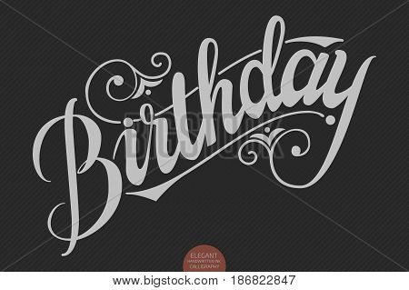 Hand drawn lettering - Birthday. Elegant modern handwritten calligraphy. Vector Ink illustration. Typography poster on dark background. For cards, invitations, prints etc.
