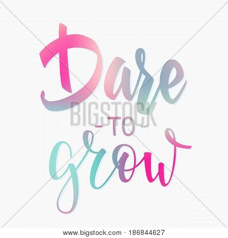 Dare to grow quote lettering. Calligraphy inspiration graphic design typography element. Hand written postcard. Cute simple vector sign.