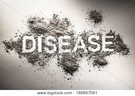 Word disease as concept for illness sickness hygiene health and medicine written in grey ash dust sand filth as sick ill unhygienic dirty filthy text background
