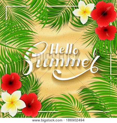 Summer background with palms and Hawaiian flowers. Lettering Hello Summer with frangipani, hibiscus and palm leaves on sandy background, illustration.