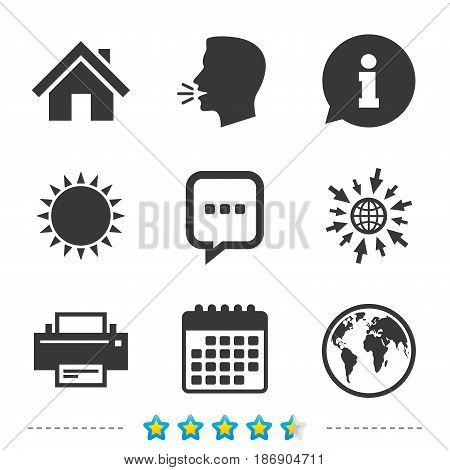 Home main page and globe icons. Printer and chat speech bubble with suspension points sign symbols. Information, go to web and calendar icons. Sun and loud speak symbol. Vector