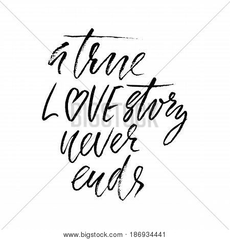 A true love story never ends. Brush calligraphy, handwritten text isolated on white background for Valentine's day card, wedding card, poster. Vector illustration.