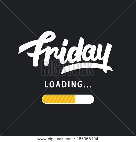 Friday is loading. Amusing trendy hand lettering, funny inspirational modern calligraphy. Typography design, good for party invitation, poster, banner, blog, flyer, T shirt print. Vector illustration