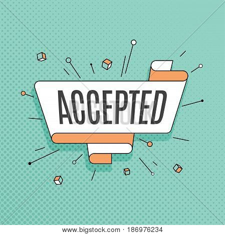 Accepted. Retro design element in pop art style on halftone colorful background. Vintage motivation ribbon banner. Vector Illustration.