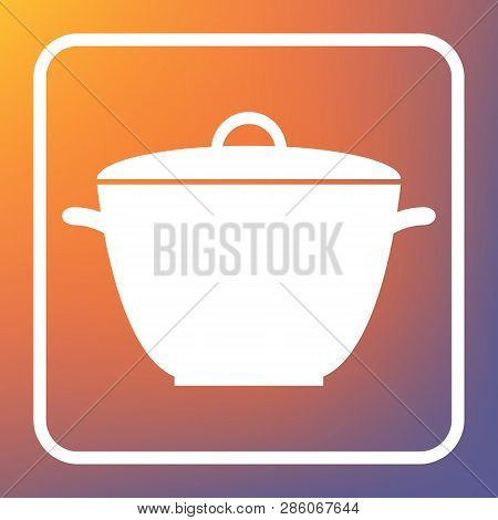 Saucepan Simple Sign. Vector. White Icon On Transparent Button At Orange-violet Gradient Background.