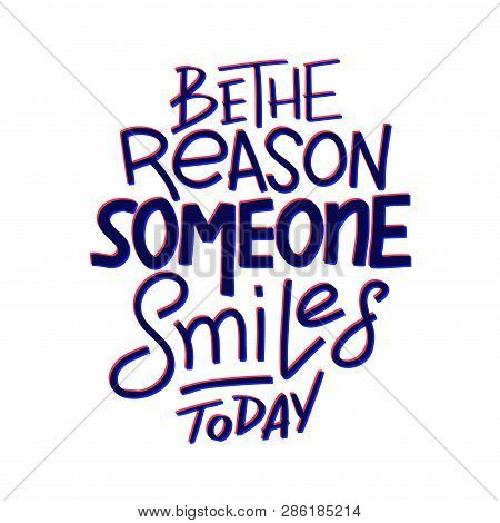 Be The Reason That Someone Smiles Today. Inspirational Quote. Hand Drawn Vintage Illustration With H
