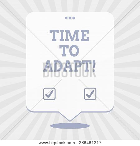 Word writing text Time To Adapt. Business concept for Moment to adjust oneself to changes Embrace innovation. poster