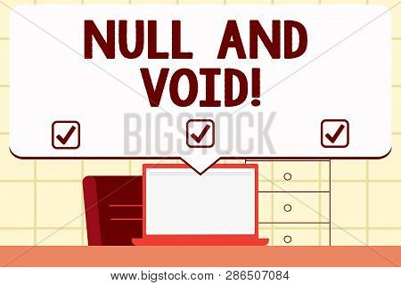 Writing note showingNull And Void. Business photo showcasing Cancel a contract Having no legal force Invalid Ineffective. poster