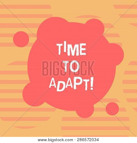 Word writing text Time To Adapt. Business concept for Moment to adjust oneself to changes Embrace innovation Blank Deformed Color Round Shape with Small Circles Abstract photo. poster