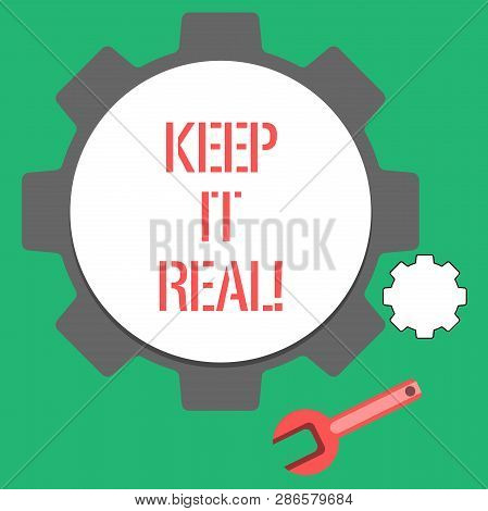 Text sign showing Keep It Real. Conceptual photo Be yourself honest authentic genuine tell the truth always. poster