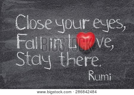 Close Your Eyes, Fall In Love, Stay There -  Ancient Persian Poet And Philosopher Rumi Quote Written