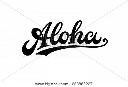 Vintage Aloha Text, Emblem And Logo Isolated On White. Hand Drawn Aloha Hawaiian Word For Hawaii Shi