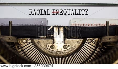 Words 'racial Inequality' Changed To 'racial Equality' Typed On Retro Typewriter. Concept. Beautiful