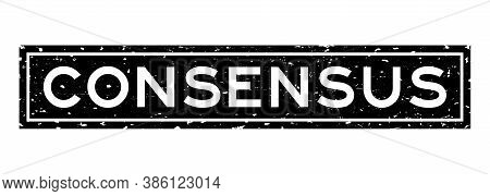 Grunge Black Consensus Word Square Rubber Seal Stamp On White Background