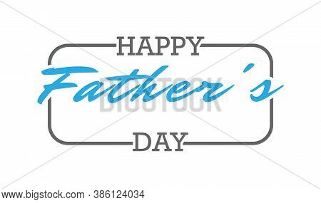 Happy Father's Day. Congratulations On The Holiday. Simple Vector Illustration Isolated On A White B