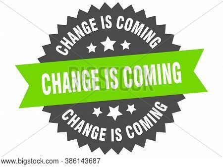 Change Is Coming Round Isolated Ribbon Label. Change Is Coming Sign
