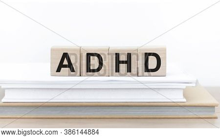 Adhd Abbreviation On Adhd Cubes On A Light Background. Close Adhd - Attention Deficit Hyperactivity