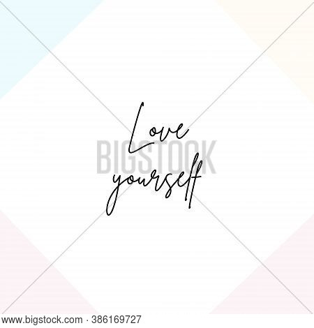Inspirational Quote With The Text Love Yourself. Message Or Card. Concept Of Inspiration. Positive P
