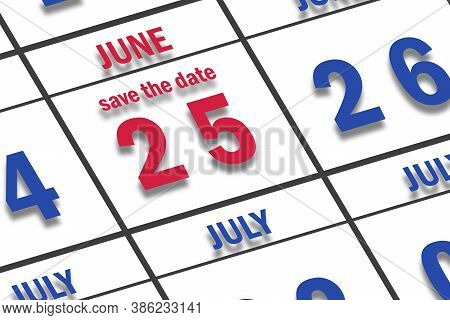 June 25th. Day 25 Of Month, Date Marked Save The Date  On A Calendar. Summer Month, Day Of The Year
