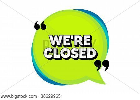Were Closed. Speech Bubble Banner With Quotes. Business Closure Sign. Store Bankruptcy Symbol. Thoug