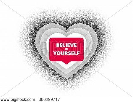 Believe In Yourself Motivation Quote. Love Heart Dotwork Background. Motivational Slogan. Inspiratio