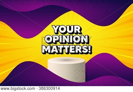 Your Opinion Matters Symbol. Abstract Background With Podium Platform. Survey Or Feedback Sign. Clie