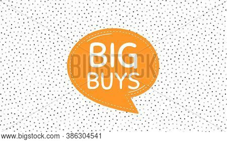 Big Buys. Orange Speech Bubble On Polka Dot Pattern. Special Offer Price Sign. Advertising Discounts