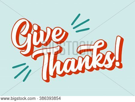 Hand Drawn Give Thanks Quote For Postcard, Banner, Poster, Flyer, Logo, Header. Lettering For Thanks