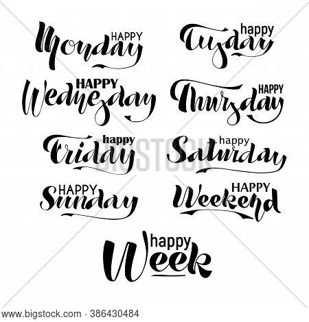 Happy Week, Weekend, Monday, Tuesday, Wednesday, Thursday, Friday, Saturday, Sunday. Lettering Inscr