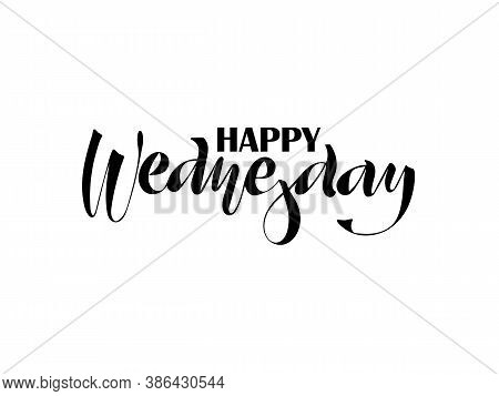 Happy Wednesday, Hand Inscription, Lettering. Design Element For The Calendar, Diary, Notes, Posters