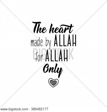 The Heart Made By Allah For Allah. Only. Muslim Lettering. Can Be Used For Prints Bags, T-shirts, Po