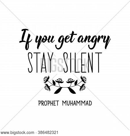 If You Get Angry Stay Silent. Prophet Muhammad. Muslim Lettering. Can Be Used For Prints Bags, T-shi