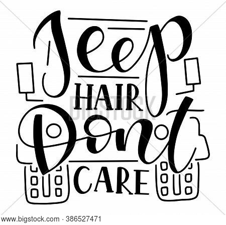 Jeep Hair Dont Care, Vector Illustration With Black Text Isolated On White Background.