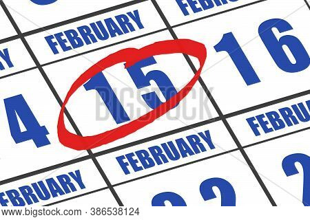 February 15th. Day 15 Of Month, Date Marked With Red Circle To Indicate Importance On A Calendar. Wi