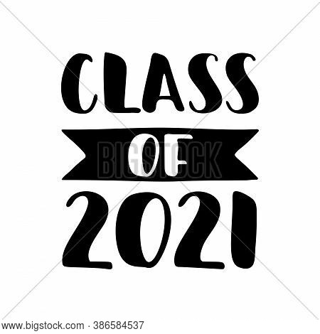 Class Of 2021. Black Hand Drawn Brush Lettering Graduation Logo On White Background. Template For Gr