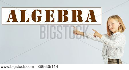 Education Concept. Teenage Girl Pointing Her Fingers At Text - Algebra