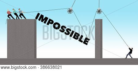 People Pull On Ropes To Hoist The Word Impossible Into Position.