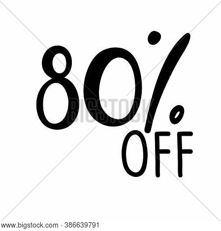 80 Percent Off Lettering. Vector Calligraphy. Handwritten Text. Sketch Hand Drawn Sale Sign. For Car