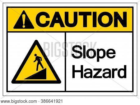 Caution Slope Hazard Symbol Sign,vector Illustration, Isolate On White Background Label. Eps10