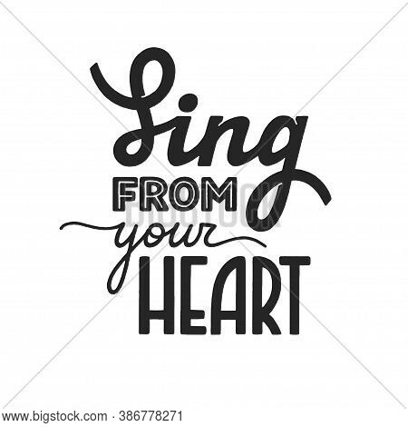 Sing From Your Heart Phrase, Motivation And Inspiration Quote For Honest Music Lover. Handdrawn Lett
